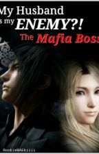 My Husband Is My ENEMY?! The Mafia Boss! by RookieBAEkiiii