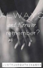 Always and Forever, remember??[EDITING] by ilovetoread1199