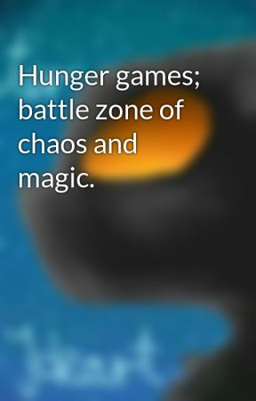 Hunger games; battle zone of chaos and magic. by Shadowfang445