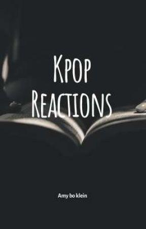 Kpop Reactions/Oneshots  by Amyboklein123