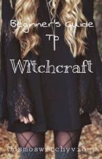 Beginner's Guide To Witchcraft  by cosmoswitchyvibes