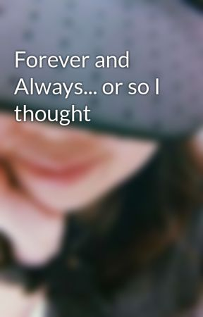 Forever and Always... or so I thought by RizaJ06
