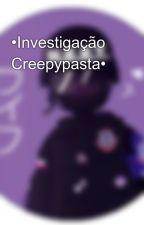 •Investigação Creepypasta• by _-TiaBlacky7-_
