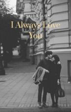 I Always Love You by Sweet_girl77