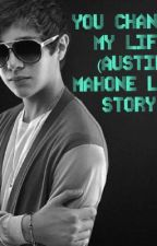 You Changed My Life (Austin Mahone love story) by MahomieSwag