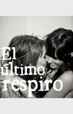 El Último Respiro by Toxic_Daisies
