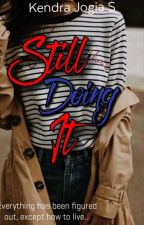STILL DOING IT by KendraJogiaSummers
