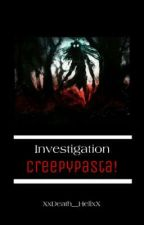 「Investigation Creepypasta」 by XxDeath__HellxX