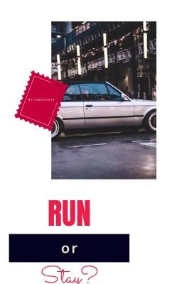 Đọc truyện RUN or STAY? - Confusing Question