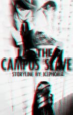 I'm the  Campus Slave { Book 1 & 2 } [EDITING] by LadyKatipunera