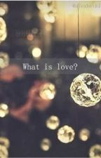 What is Love? (Slow Updates) by alexbeth16