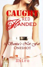 Caught Red Handed- Santa's Not Fat One Shot by _animeroxx_