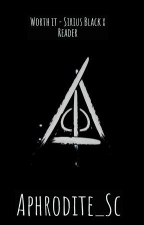 Worth it - Sirius Black x Reader by Aphrodite_Sc