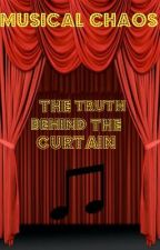 Musical Chaos: The Truth Behind the Curtain by ChanceToFly
