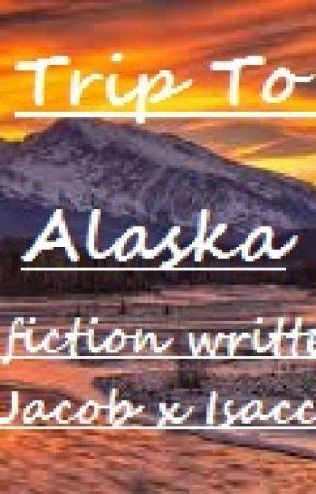 Trip To Alaska| Jacob x Isaac |A Friend Fiction| - Chapter 1
