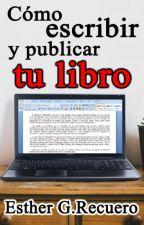 Cómo escribir y publicar tu libro by EstherGRecuero