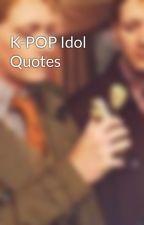 K-POP Idol Quotes by pixiedustkookie