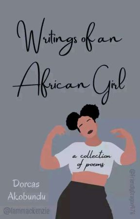 Writings Of An African Girl by Iammackenzie