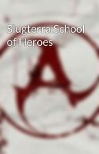 Slugterra:School of Heroes by AllyLeAuthor
