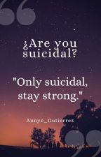 Are you suicidal? by Annye_Gutierrez