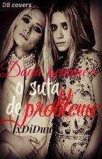 Doua gemene = O suta de probleme by xDiDuu