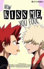 Now kiss me, you fool | Kirishima Eijiro x Bakugou Katsuki by Kirixbaku