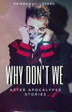 Why Don't We: After Apocalypse Stories by rainbowboulevard