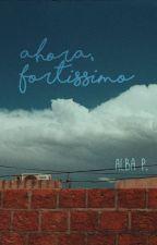 Ahora, fortissimo. by bigparadethroughtown