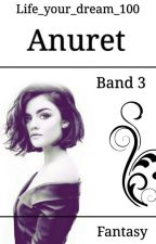 Anuret || Band 3 *abgeschlossen* by Life_your_dream_100