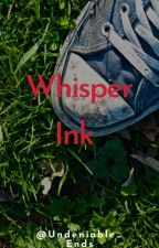 Whisper Ink by Undeniable_Ends