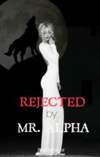 Rejected by Mr. Alpha by junbug2468