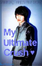 My Ultimate Crush ♥ [ON HOLD] by czarina_uy