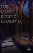 //The Death Eater's Daughter// by Bumblebeegirl00
