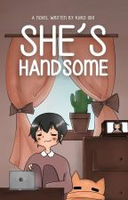 She's Handsome ✔ by AnonymousBlackStone