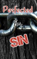 Perfected for Sin by ThyBitch2