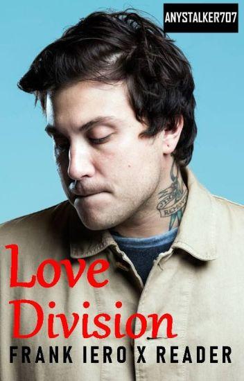 Love Division | Frank Iero x Reader - Any Stalker 707 - Wattpad