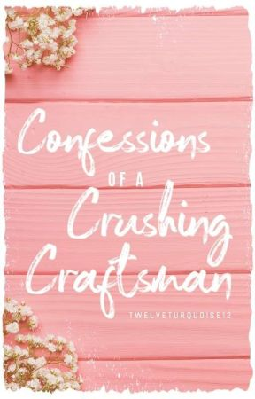 Confessions of a Crushing Craftsman   tlos by TwelveTurquoise12