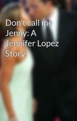 Don't call me Jenny: A Jennifer Lopez Story. by hiphopera