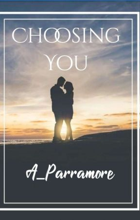 Choosing You by A_Parramore