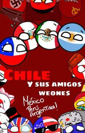 Chile Y Sus Amigos Weones Countryhumans Tremendos Celos Wattpad