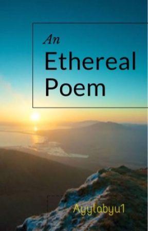 An Ethereal Poem by Ayylabyu3000