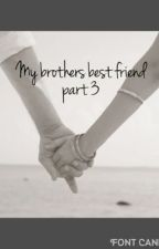 My brothers' best friend part 3 by MyStories2121