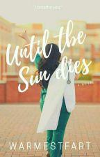 Until The Sun Dies by Warmestfart