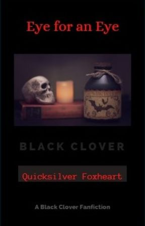 Black Clover ~ Eye for an Eye by quicksilverfoxheart