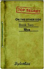 On The Other Side. {Book Two} Mya by luciolle24