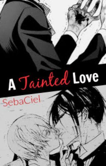 A Tainted Love ~SebastianXCiel.