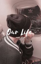our life || jimin [ malay ff ]  by happyhoseokkk