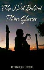 the nerd behind those glasses(ON GOING) by Senyorita_K