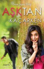 Aşktan Kaçarken (Kitap) by seymaendless