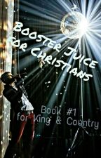 Booster Juice for Cristians: for King & Country by VioletCherry14